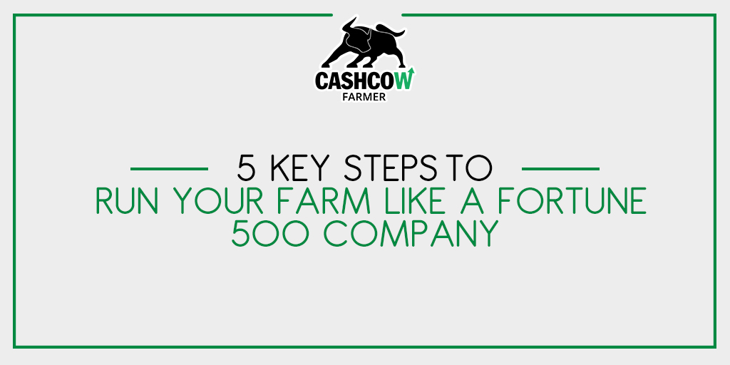 5 Key Steps To Run Your Farm Like A Fortune 500 Company
